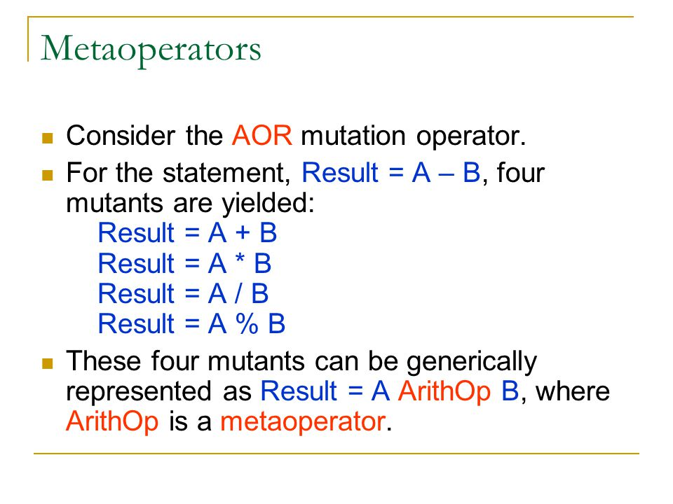 Metaoperators Consider the AOR mutation operator.