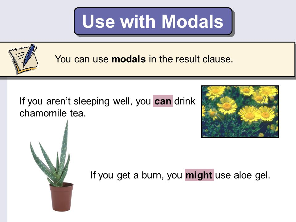 Use with Modals If you aren't sleeping well, you can drink chamomile tea.
