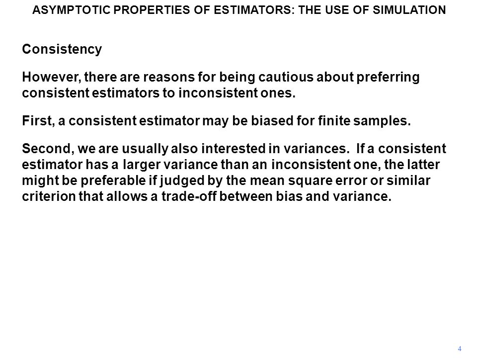 4 Consistency However, there are reasons for being cautious about preferring consistent estimators to inconsistent ones. First, a consistent estimator