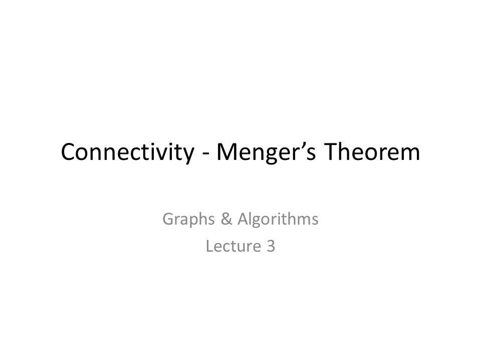 Connectivity - Menger's Theorem Graphs & Algorithms Lecture 3