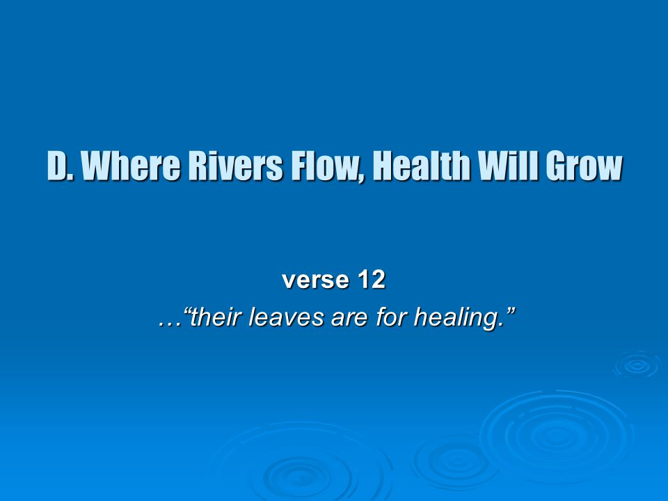 D. Where Rivers Flow, Health Will Grow D.
