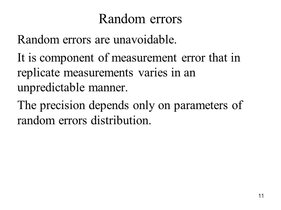 Random errors Random errors are unavoidable. It is component of measurement error that in replicate measurements varies in an unpredictable manner. Th