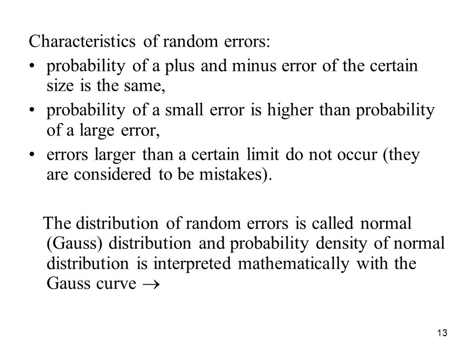 Characteristics of random errors: probability of a plus and minus error of the certain size is the same, probability of a small error is higher than p