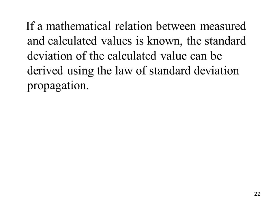 If a mathematical relation between measured and calculated values is known, the standard deviation of the calculated value can be derived using the la