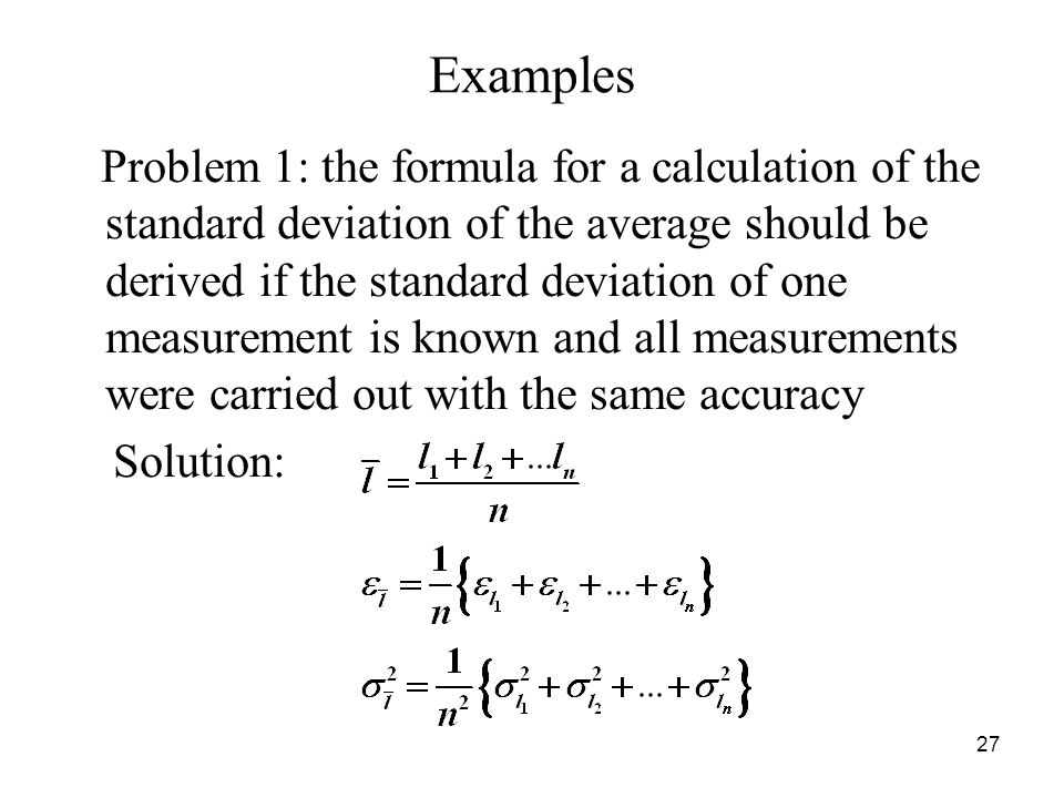Examples Problem 1: the formula for a calculation of the standard deviation of the average should be derived if the standard deviation of one measurem