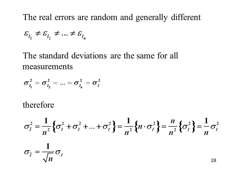 The real errors are random and generally different The standard deviations are the same for all measurements therefore 28