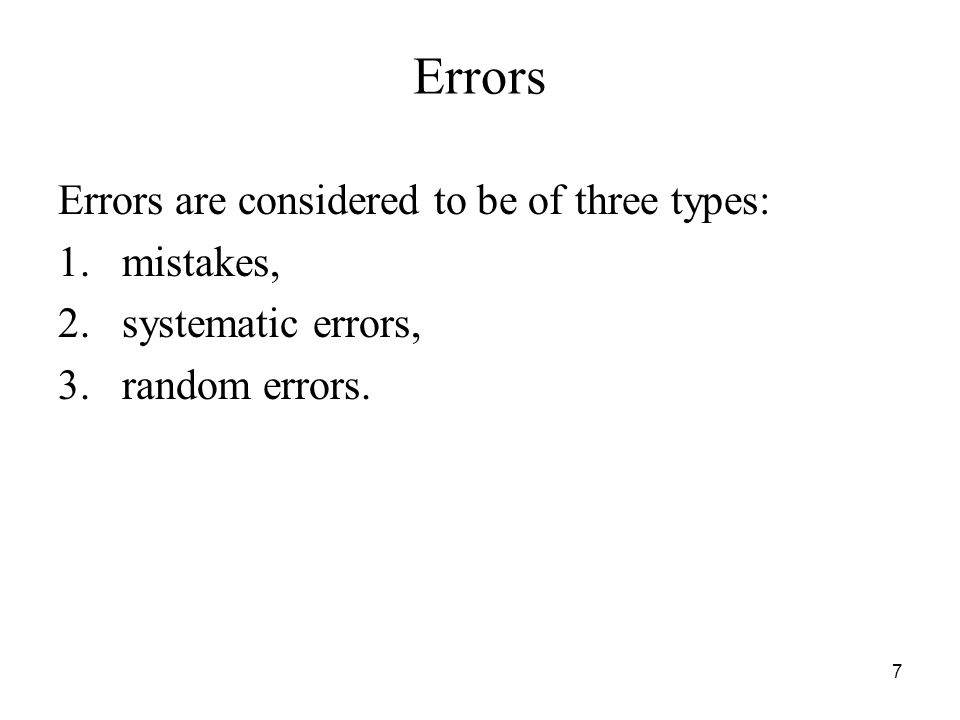 Errors Errors are considered to be of three types: 1.mistakes, 2.systematic errors, 3.random errors. 7