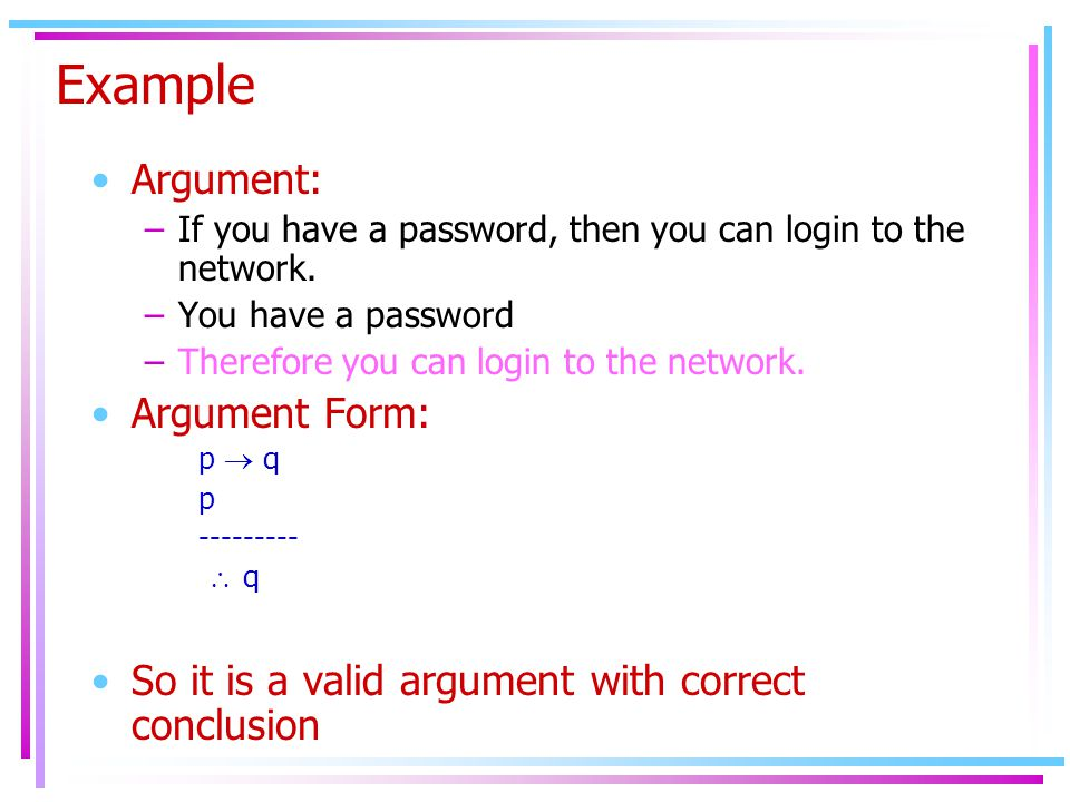 Example Argument: –If you have a password, then you can login to the network.