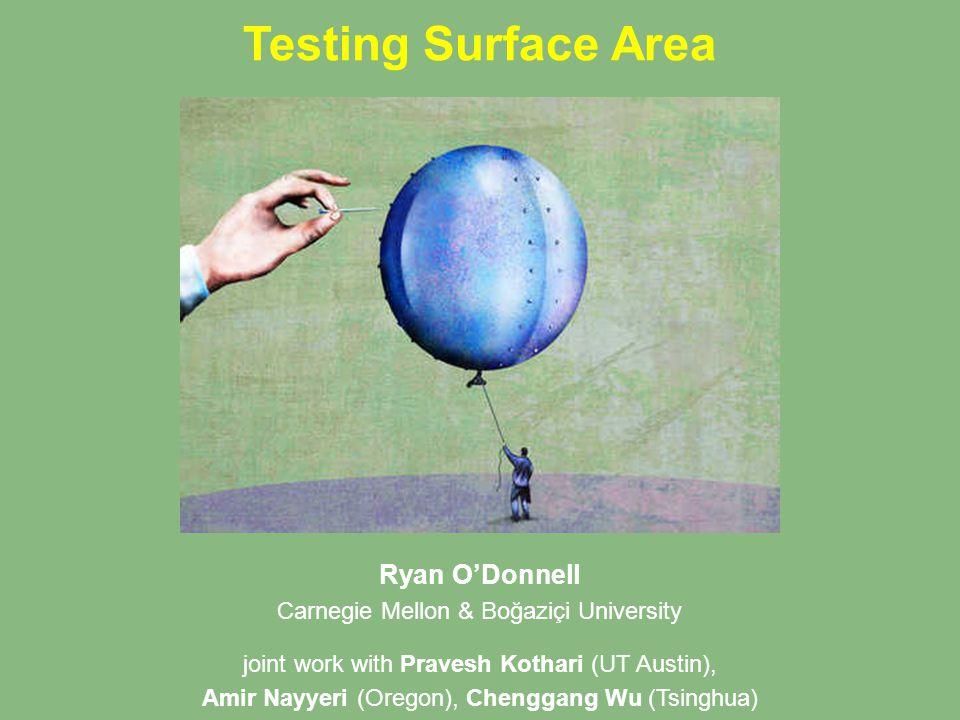 Testing Surface Area Ryan O'Donnell Carnegie Mellon & Boğaziçi University joint work with Pravesh Kothari (UT Austin), Amir Nayyeri (Oregon), Chenggan