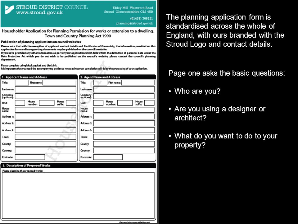 The planning application form is standardised across the whole of England, with ours branded with the Stroud Logo and contact details.