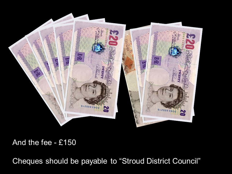"""And the fee - £150 Cheques should be payable to """"Stroud District Council"""""""