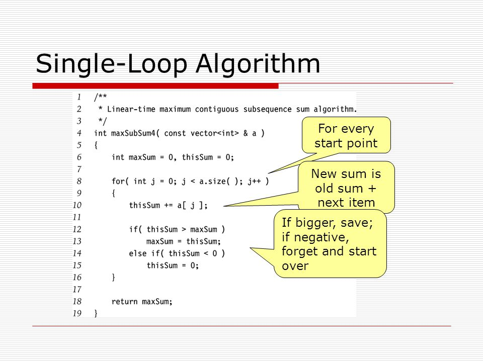Single-Loop Algorithm For every start point New sum is old sum + next item If bigger, save; if negative, forget and start over