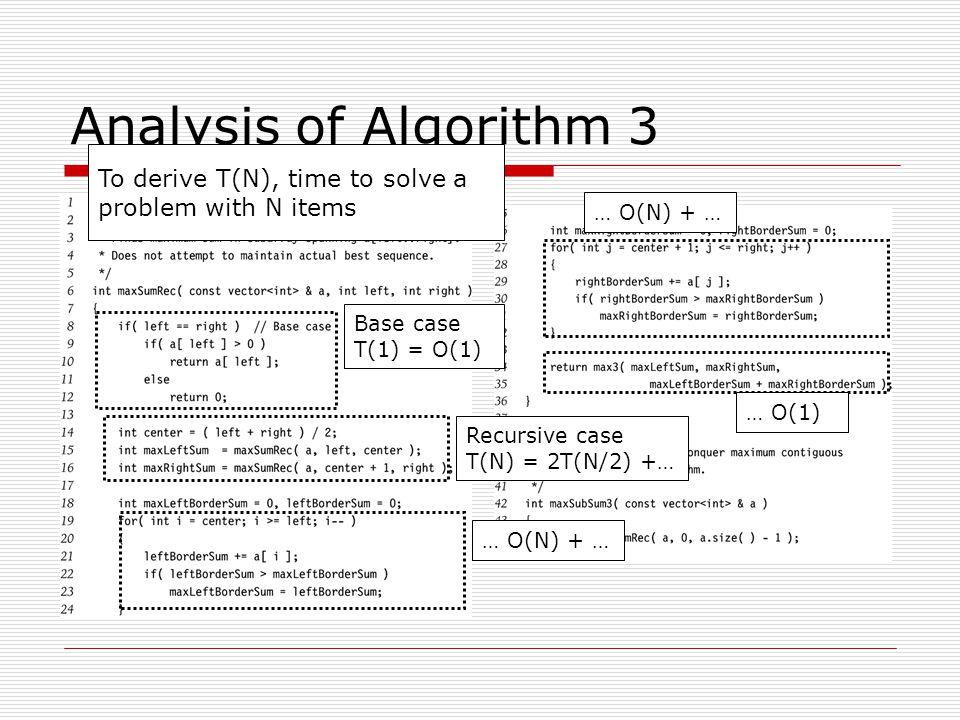 Analyzing Divide and Conquer  T(1) = O(1)  T(N) = 2T(N/2) + N T(2) = 2T(1) + 2 = 4 = 2*2 T(4) = 2T(2) + 4 = 12 = 4*3 T(8) = 2T(4) + 8 = 32 = 8*4 T(16) = 2T(8) + 16 = 80 = 16*5  T(2 k ) = 2 k * (k+1)  For general N, O(N log N)