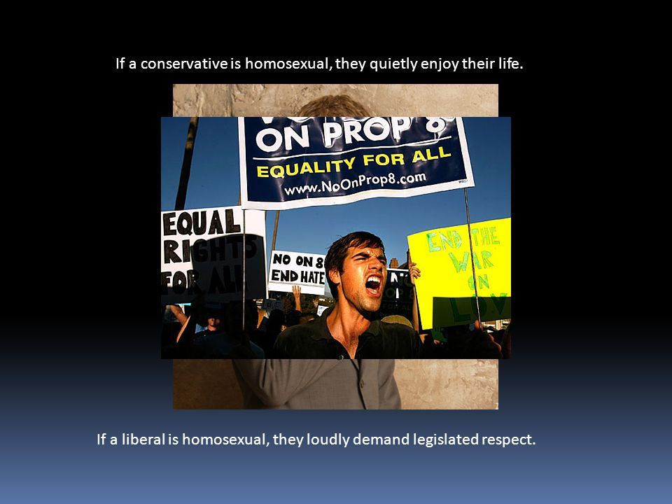 If a conservative is homosexual, they quietly enjoy their life.