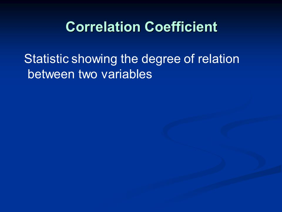 Correlation Coefficient Statistic showing the degree of relation between two variables