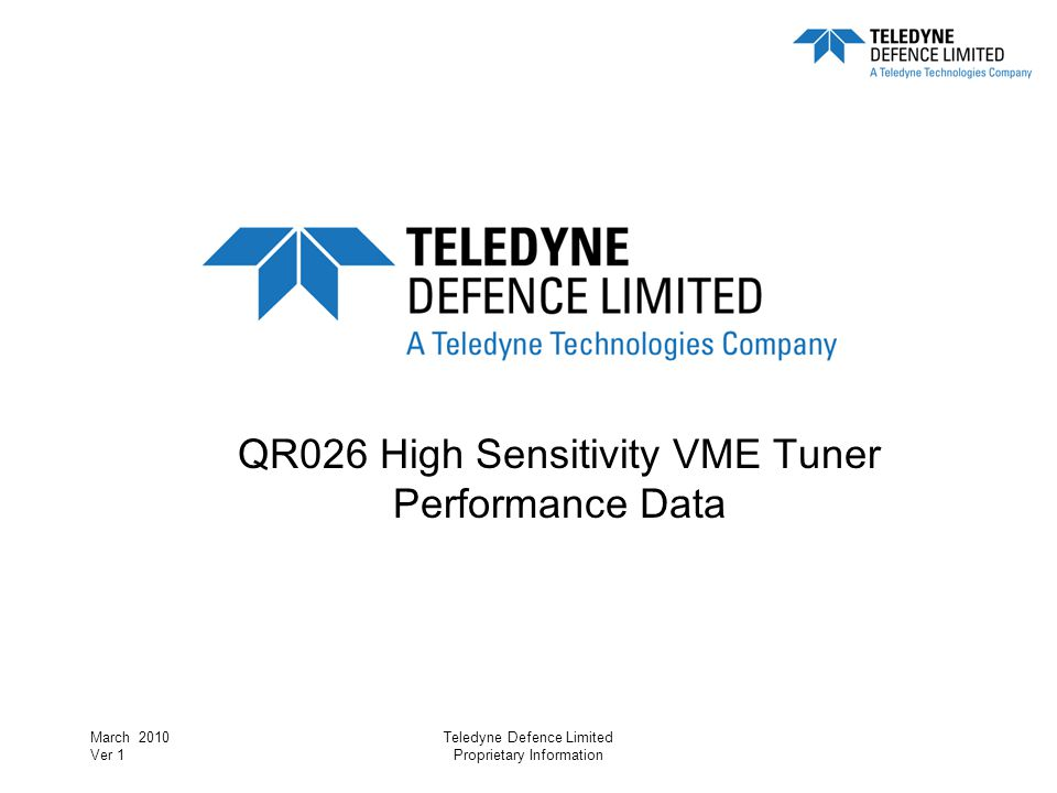 March 2010 Ver 1 Teledyne Defence Limited Proprietary Information QR026 High Sensitivity VME Tuner Performance Data