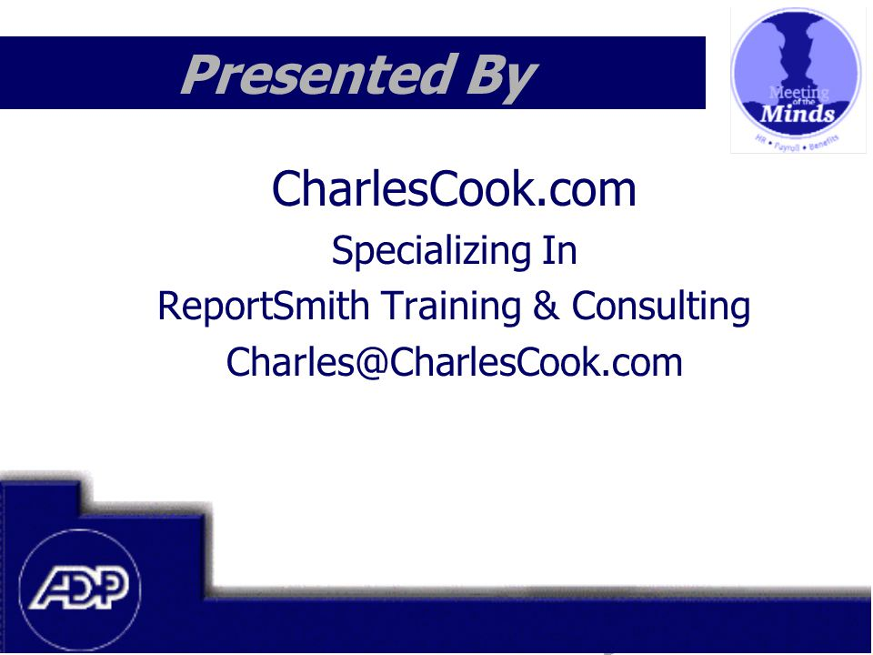 Meeting of the Minds 1999 Presented By CharlesCook.com Specializing In ReportSmith Training & Consulting Charles@CharlesCook.com