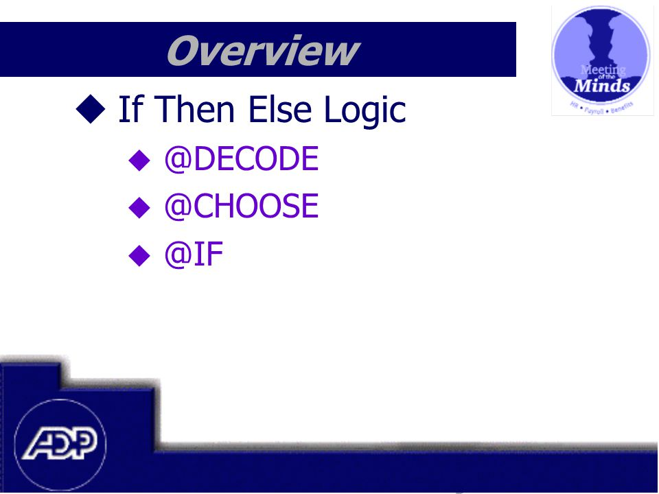 Meeting of the Minds 1999 Overview  If Then Else Logic  @DECODE  @CHOOSE  @IF