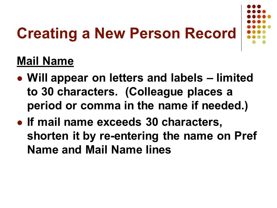 Creating a New Person Record Mail Name Will appear on letters and labels – limited to 30 characters.
