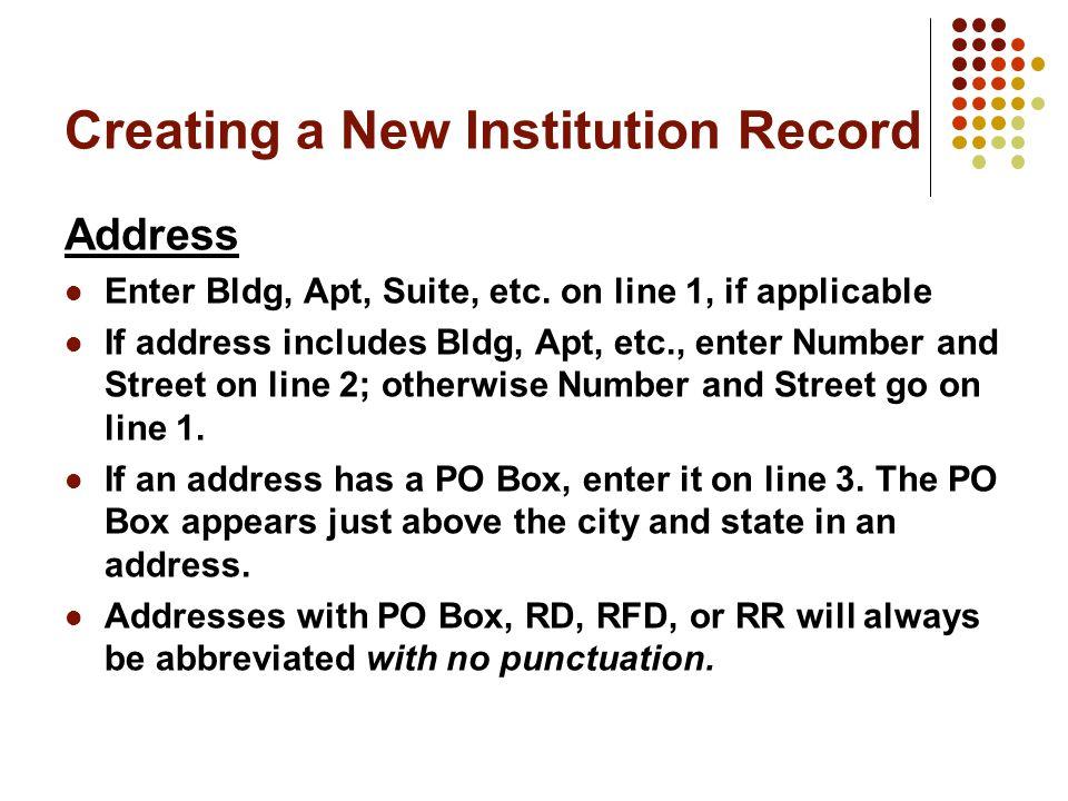 Creating a New Institution Record Address Enter Bldg, Apt, Suite, etc.