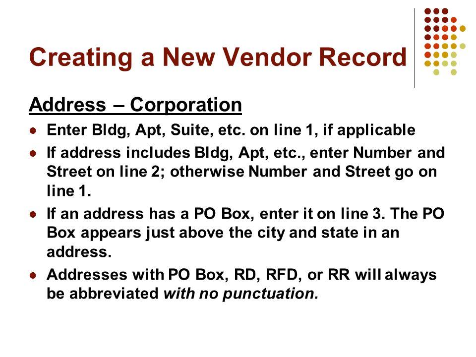 Creating a New Vendor Record Address – Corporation Enter Bldg, Apt, Suite, etc.