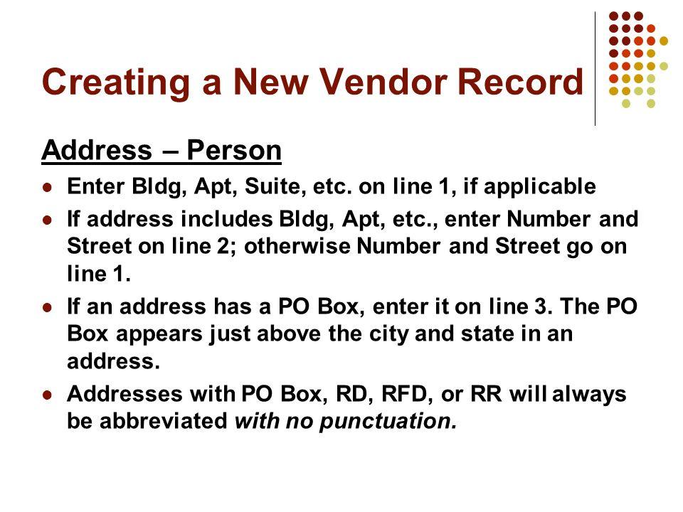 Creating a New Vendor Record Address – Person Enter Bldg, Apt, Suite, etc.