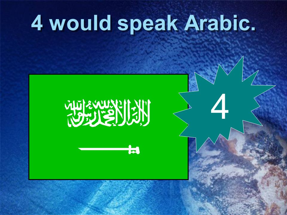 4 would speak Arabic. 4
