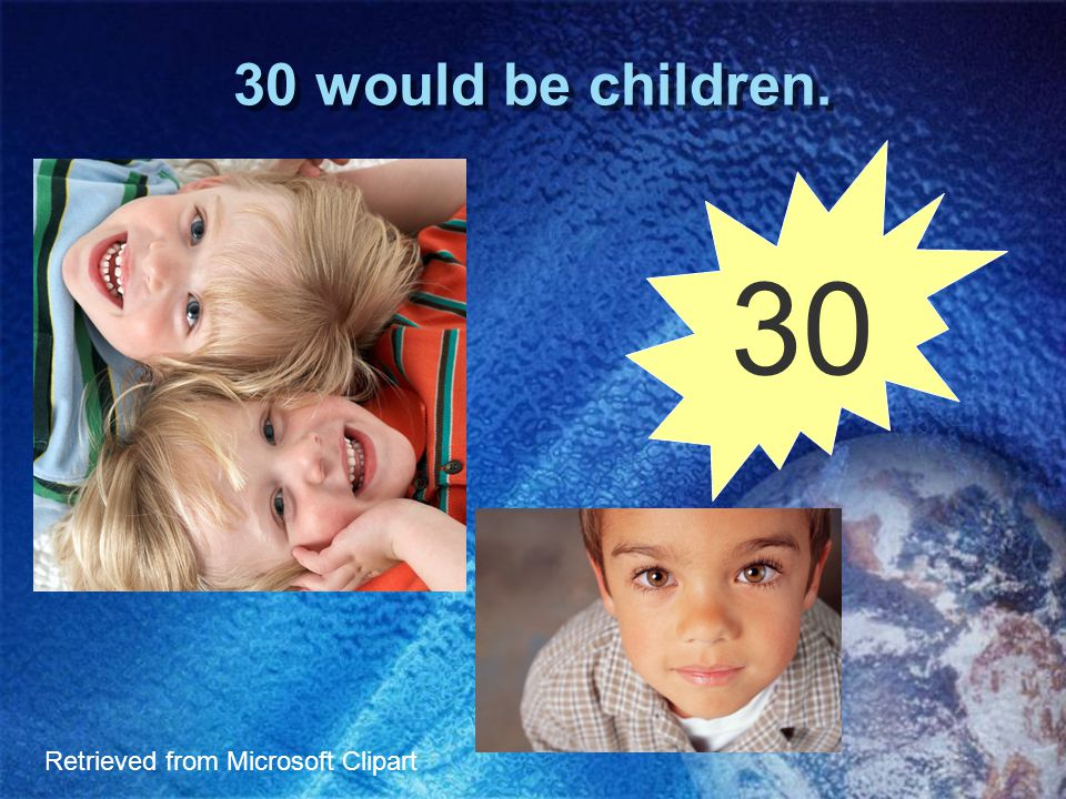 30 would be children. Retrieved from Microsoft Clipart 30