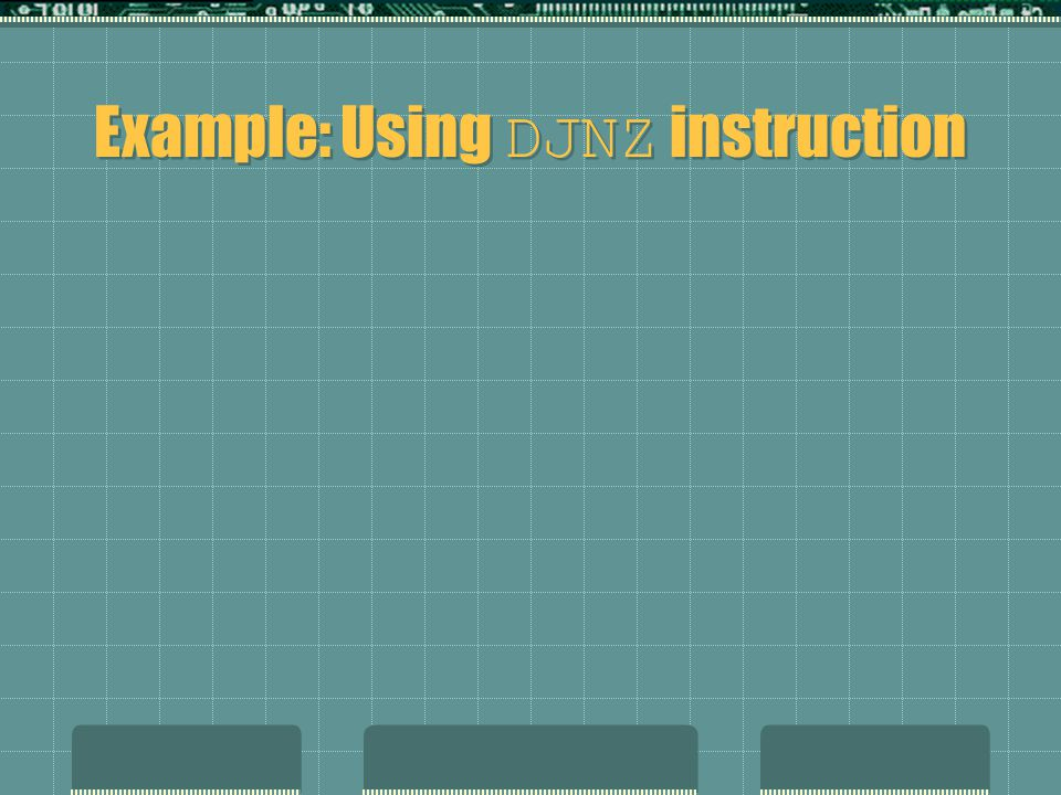 Example: Using DJNZ instruction