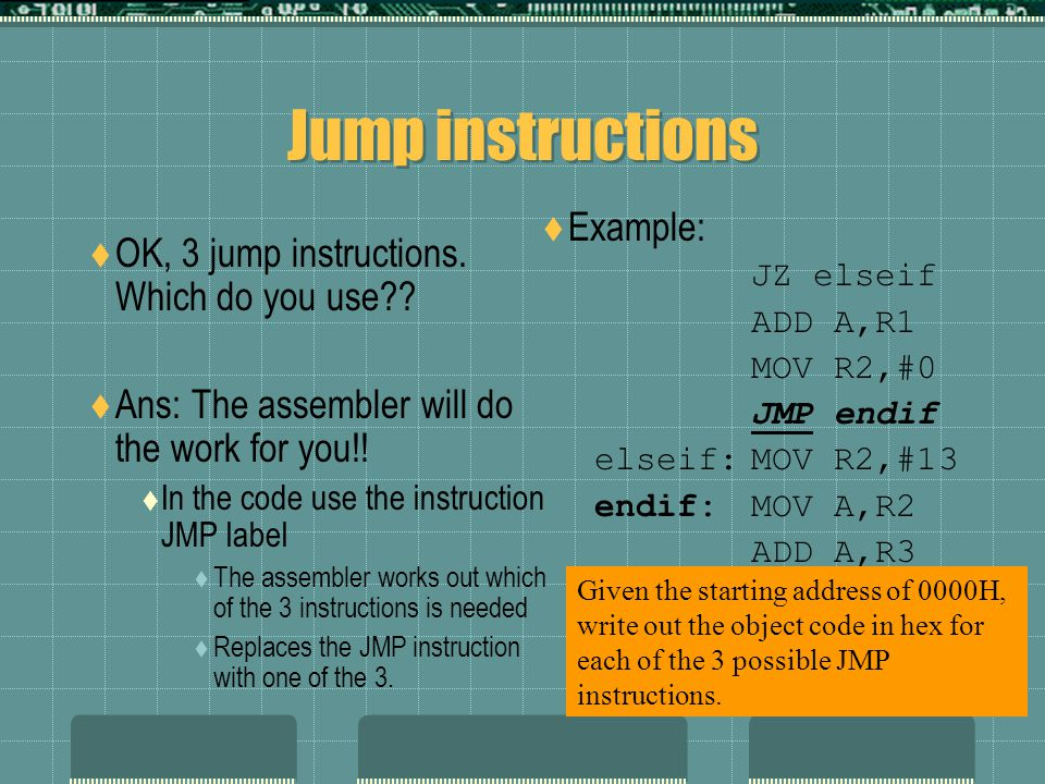 Jump instructions  OK, 3 jump instructions. Which do you use .