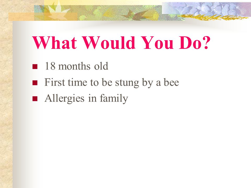 What Would You Do 18 months old First time to be stung by a bee Allergies in family