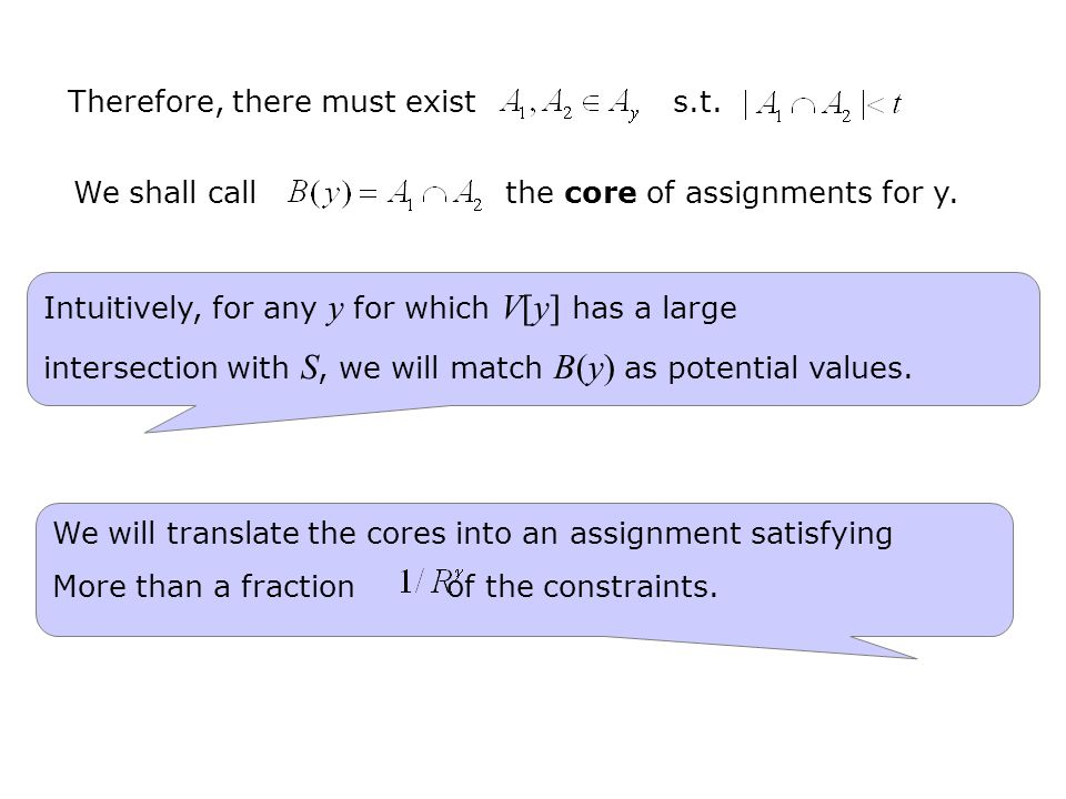 Therefore, there must exist s.t. We shall call the core of assignments for y. Intuitively, for any y for which V[y] has a large intersection with S, w