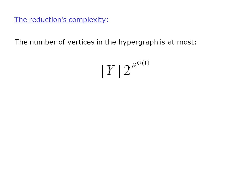 The reduction's complexity: The number of vertices in the hypergraph is at most:
