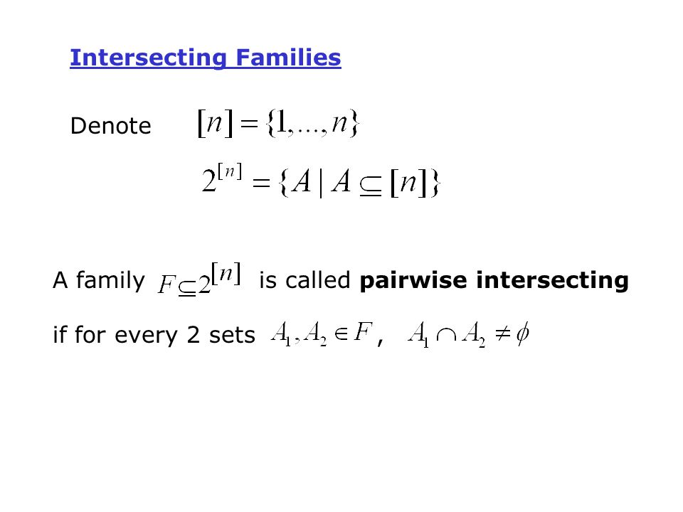 Intersecting Families Denote A family is called pairwise intersecting if for every 2 sets,
