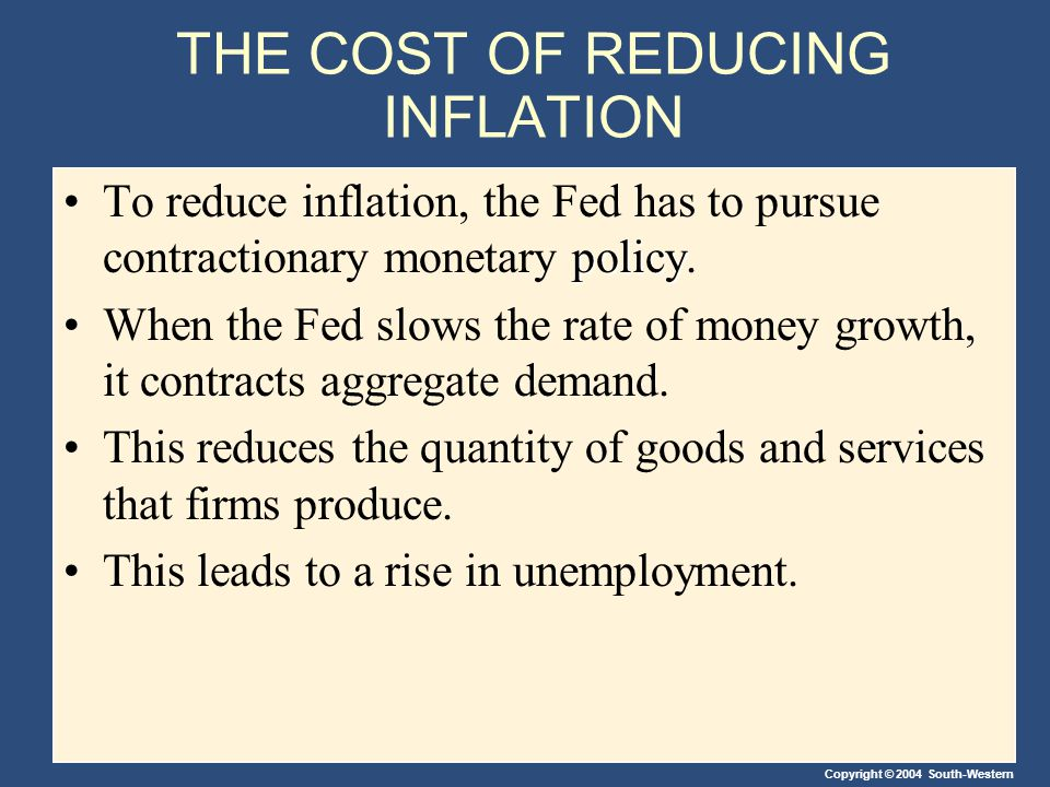 THE COST OF REDUCING INFLATION policyTo reduce inflation, the Fed has to pursue contractionary monetary policy.
