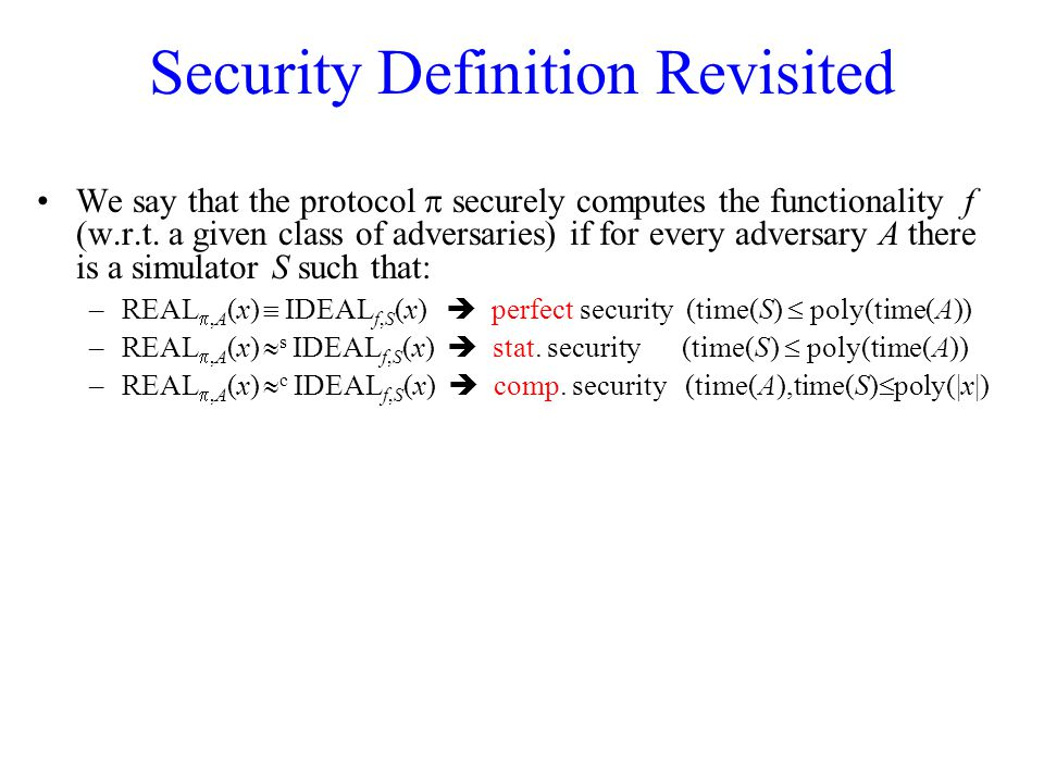Security Definition Revisited We say that the protocol  securely computes the functionality f (w.r.t. a given class of adversaries) if for every adve
