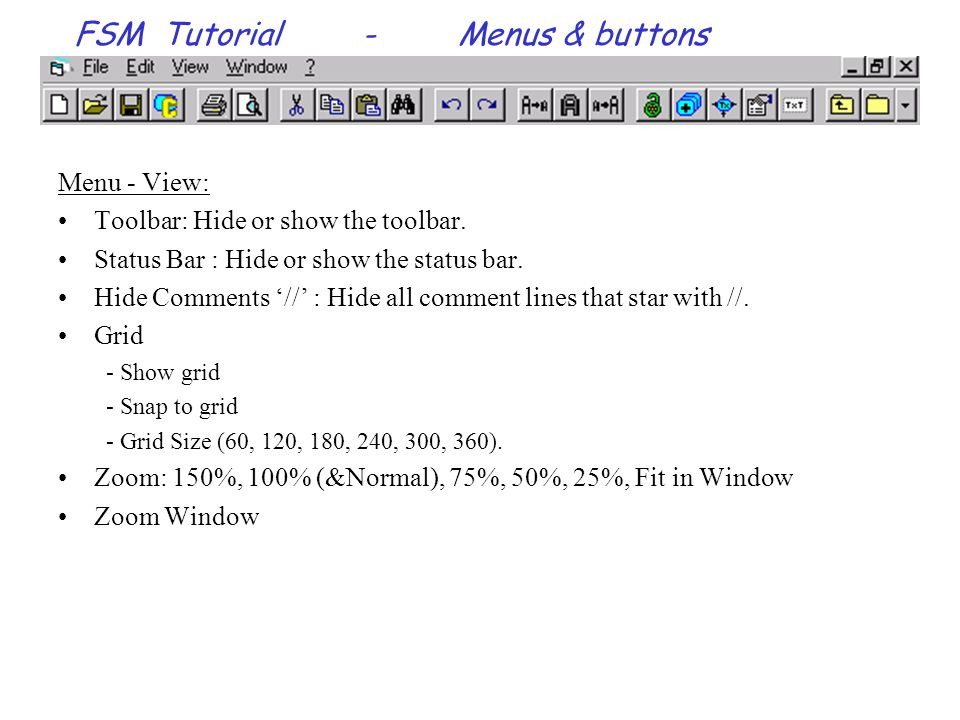 FSM Tutorial-Menus & buttons Menu - View: Toolbar: Hide or show the toolbar.