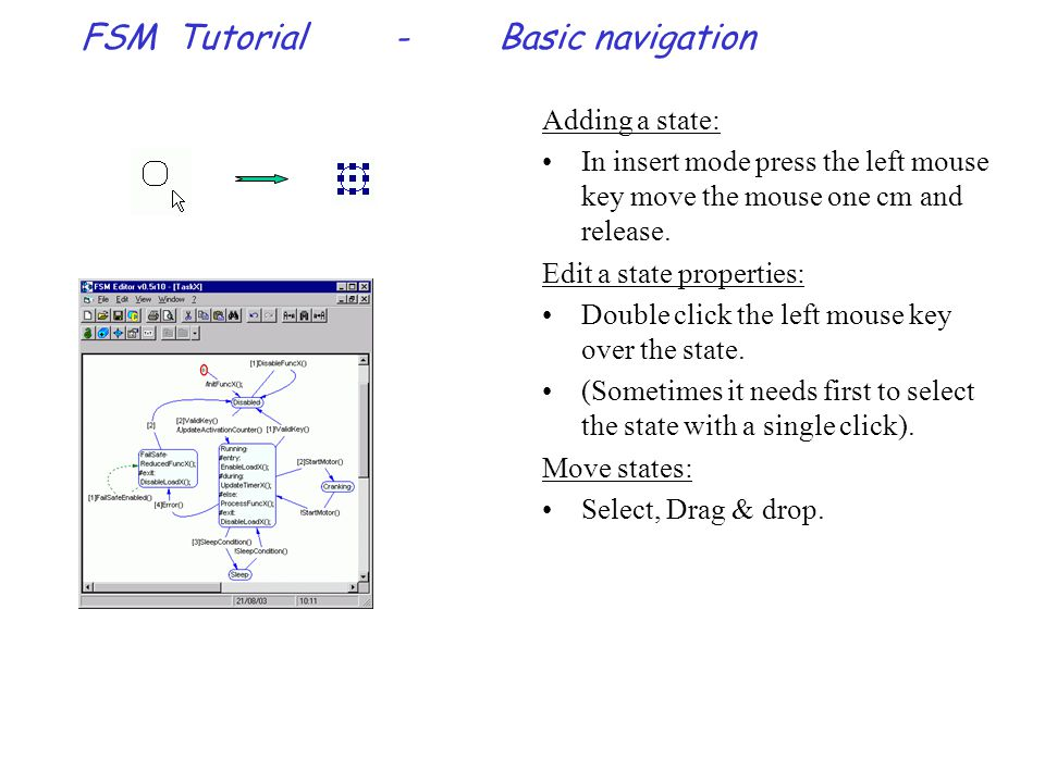 FSM Tutorial-Basic navigation Adding a state: In insert mode press the left mouse key move the mouse one cm and release.