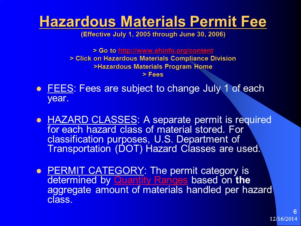 12/16/2014 6 Hazardous Materials Permit Fee (Effective July 1, 2005 through June 30, 2006) > Go to http://www.ehinfo.org/content > Click on Hazardous Materials Compliance Division >Hazardous Materials Program Home > Fees Hazardous Materials Permit Fee (Effective July 1, 2005 through June 30, 2006) > Go to http://www.ehinfo.org/content > Click on Hazardous Materials Compliance Division >Hazardous Materials Program Home > Fees http://www.ehinfo.org/content FEES: Fees are subject to change July 1 of each year.