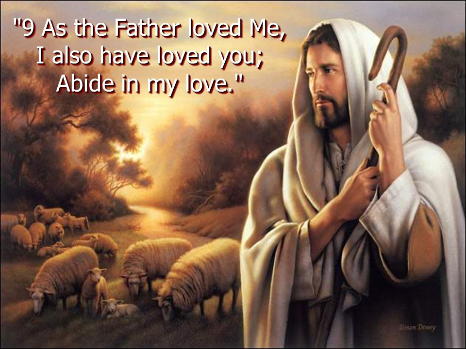 9 As the Father loved Me, I also have loved you; Abide in my love.