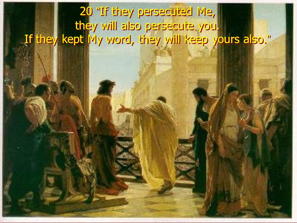 20 If they persecuted Me, they will also persecute you.