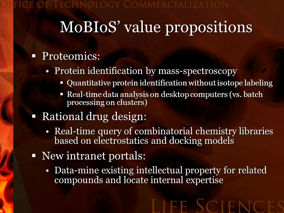 MoBIoS' value propositions  Proteomics: Protein identification by mass-spectroscopyProtein identification by mass-spectroscopy  Quantitative protein identification without isotope labeling  Real-time data analysis on desktop computers (vs.