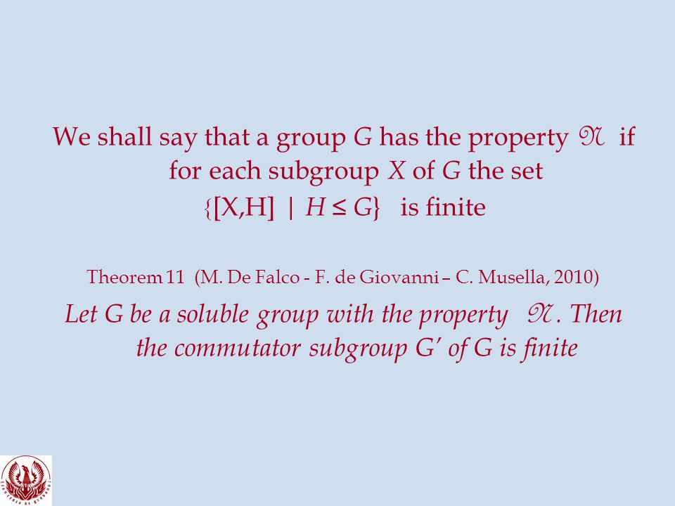 We shall say that a group G has the property N if for each subgroup X of G the set { [X,H] | H ≤ G } is finite Theorem 11 (M.