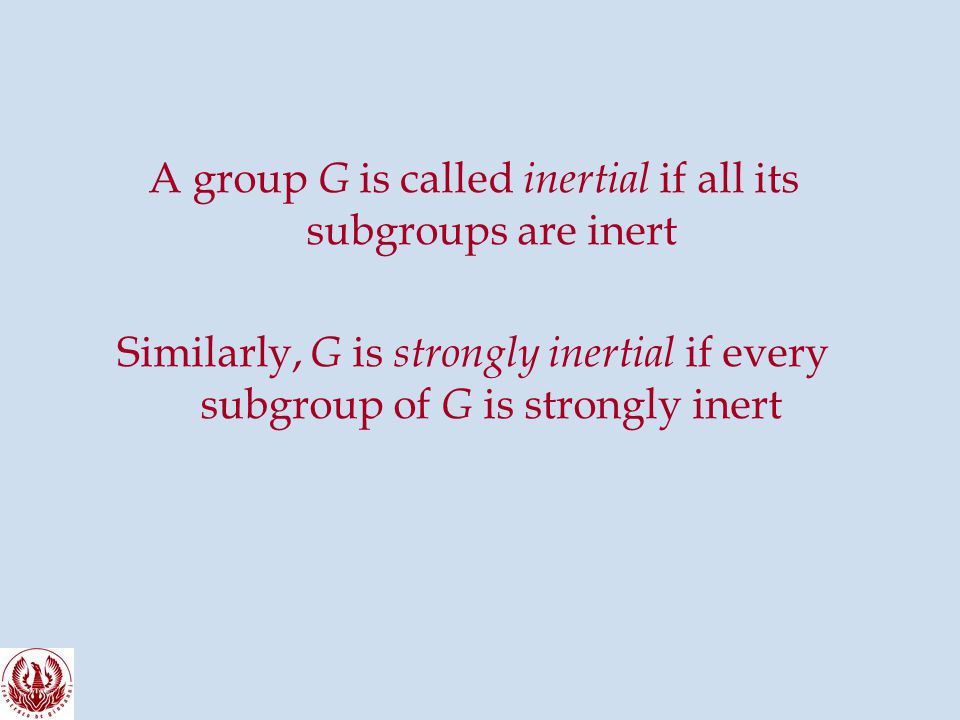 A group G is called inertial if all its subgroups are inert Similarly, G is strongly inertial if every subgroup of G is strongly inert