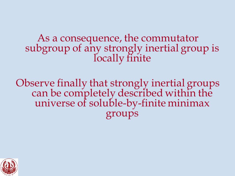 As a consequence, the commutator subgroup of any strongly inertial group is locally finite Observe finally that strongly inertial groups can be completely described within the universe of soluble-by-finite minimax groups