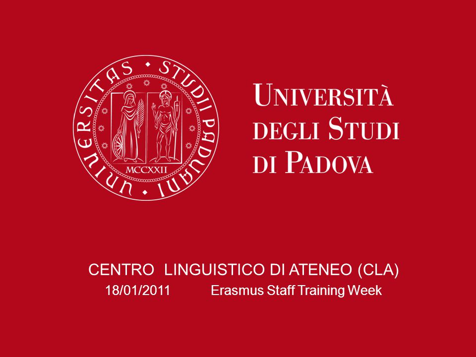 Italian as a Second Language: courses Courses for over 700 university students from more than 50 countries Since 2000 Socrates/Erasmus Since 2005 Marco Polo Since 2006 Mundus Non-Italian undergraduate and post-graduate students enrolled at University of Padua Academic staff on exchanges