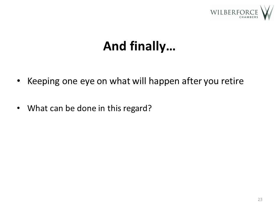 And finally… Keeping one eye on what will happen after you retire What can be done in this regard.