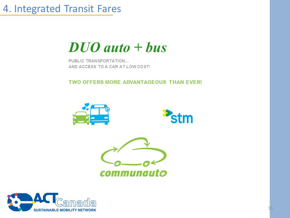 4. Integrated Transit Fares DUO auto + bus PUBLIC TRANSPORTATION… AND ACCESS TO A CAR AT LOW COST.