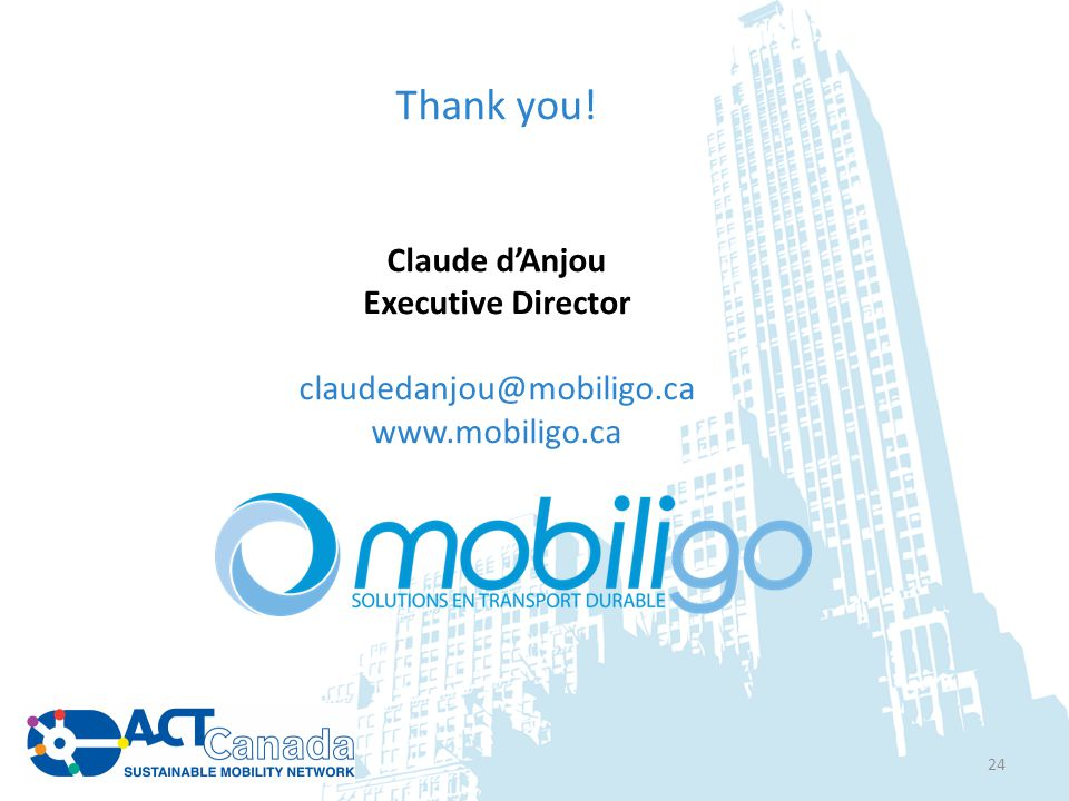 Thank you! Claude d'Anjou Executive Director claudedanjou@mobiligo.ca www.mobiligo.ca 24
