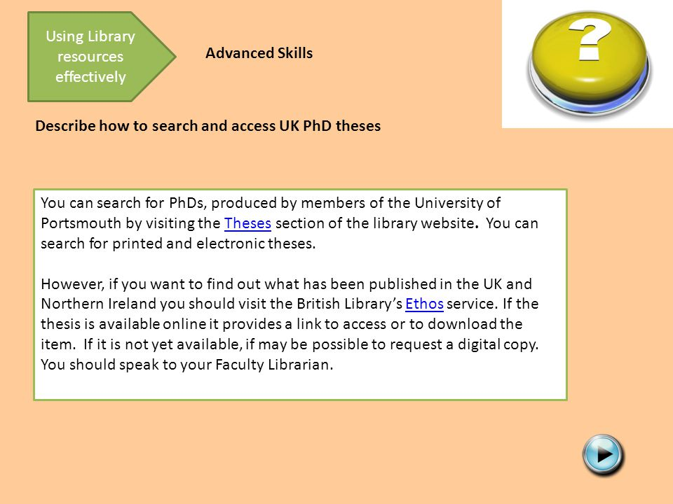 Describe how to search and access UK PhD theses You can search for PhDs, produced by members of the University of Portsmouth by visiting the Theses section of the library website.